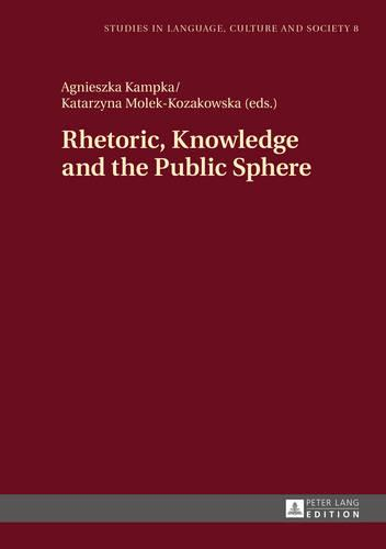 Rhetoric, Knowledge and the Public Sphere - Studies in Language, Culture and Society 8 (Hardback)