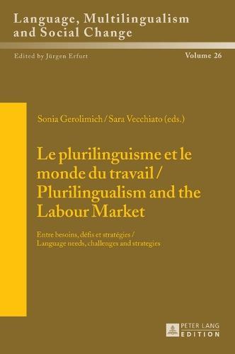 Le plurilinguisme et le monde du travail / Plurilingualism and the Labour Market: Entre besoins, defis et strategies / Language needs, challenges and strategies - Sprache, Mehrsprachigkeit und sozialer Wandel. Language. Multilinguism and Social Change. Langue, multilinguisme et changement social 26 (Hardback)