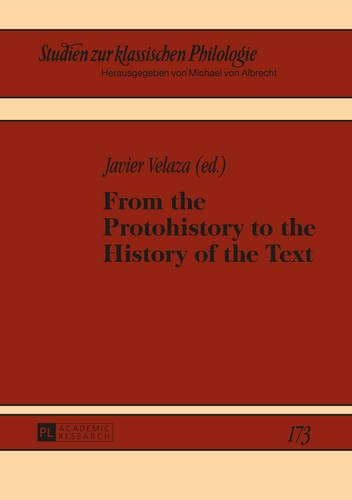 From the Protohistory to the History of the Text - Studien zur Klassischen Philologie 173 (Hardback)