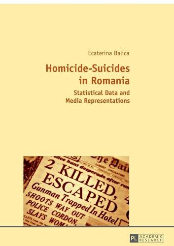 Homicide-Suicides in Romania: Statistical Data and Media Representations (Paperback)