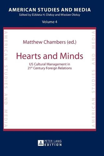 Hearts and Minds: US Cultural Management in 21st Century Foreign Relations - American Studies and Media 4 (Hardback)