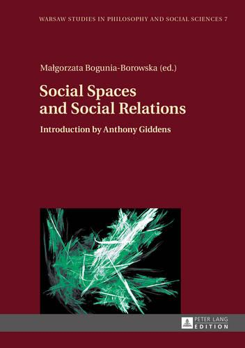 Social Spaces and Social Relations: Introduction by Anthony Giddens - Warsaw Studies in Philosophy and Social Sciences 7 (Hardback)