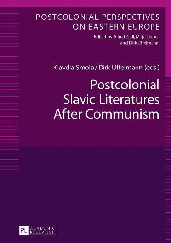 Postcolonial Slavic Literatures After Communism - Postcolonial Perspectives on Eastern Europe 4 (Hardback)