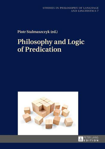 Philosophy and Logic of Predication - Studies in Philosophy of Language and Linguistics 7 (Hardback)