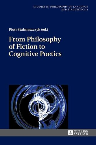From Philosophy of Fiction to Cognitive Poetics - Studies in Philosophy of Language and Linguistics 4 (Hardback)
