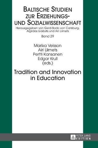 Tradition and Innovation in Education - Baltische Studien zur Erziehungs- und Sozialwissenschaft 29 (Hardback)