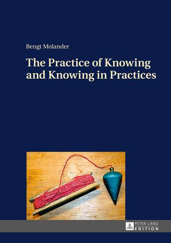 The Practice of Knowing and Knowing in Practices (Hardback)