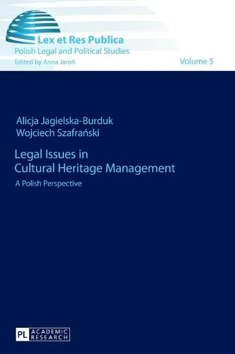 Legal Issues in Cultural Heritage Management: A Polish Perspective - Lex et Res Publica 5 (Hardback)