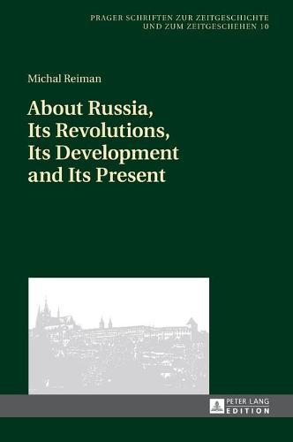 About Russia, Its Revolutions, Its Development and Its Present - Prager Schriften Zur Zeitgeschichte Und Zum Zeitgeschehen 10 (Hardback)
