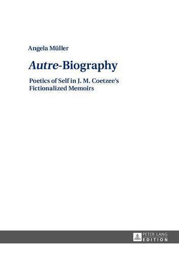 """Autre""-Biography: Poetics of Self in J. M. Coetzee's Fictionalized Memoirs (Hardback)"