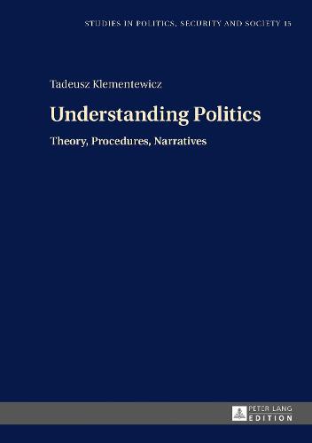 Understanding Politics: Theory, Procedures, Narratives - Studies in Politics, Security and Society 15 (Hardback)
