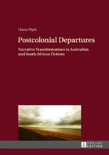 Cover Postcolonial Departures: Narrative Transformations in Australian and South African Fictions
