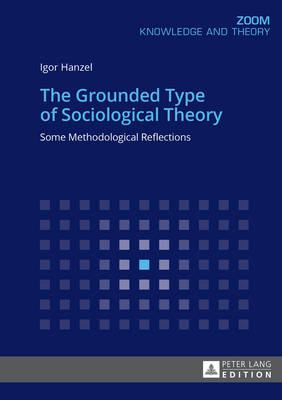 The Grounded Type of Sociological Theory: Some Methodological Reflections (Paperback)