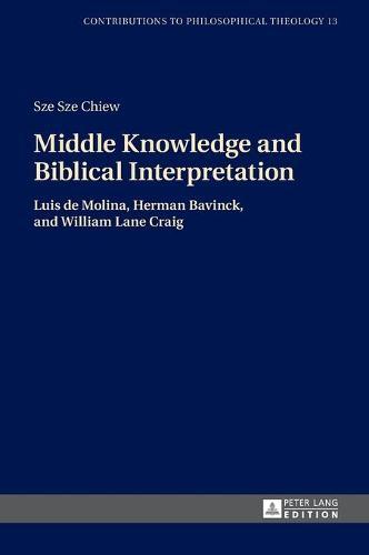 Middle Knowledge and Biblical Interpretation: Luis de Molina, Herman Bavinck, and William Lane Craig - Contributions to Philosophical Theology 13 (Hardback)