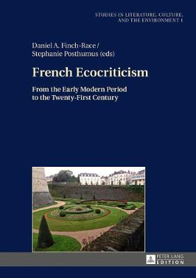 French Ecocriticism: From the Early Modern Period to the Twenty-First Century - Studien zu Literatur, Kultur und Umwelt. Studies in Literature, Culture, and the Environment 1 (Hardback)