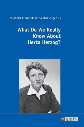 What Do We Really Know About Herta Herzog?: Exploring the Life and Work of a Pioneer of Communication Research (Hardback)