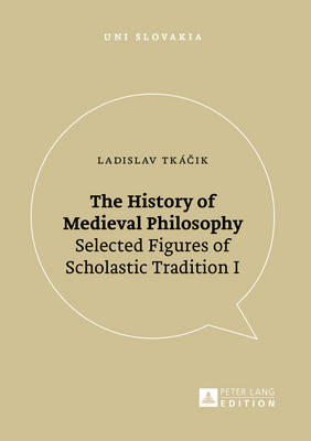 The History of Medieval Philosophy: Selected Figures of Scholastic Tradition I - Uni Slovakia 8 (Paperback)