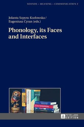 Phonology, its Faces and Interfaces - Sounds - Meaning - Communication 2 (Hardback)