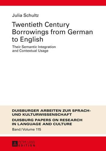 Twentieth-Century Borrowings from German to English: Their Semantic Integration and Contextual Usage - Duisburger Arbeiten zur Sprach- und Kulturwissenschaft 115 (Hardback)