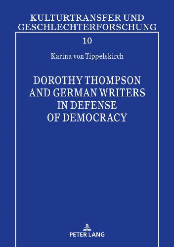 Dorothy Thompson and German Writers in Defense of Democracy - Kulturtransfer und Geschlechterforschung 10 (Hardback)