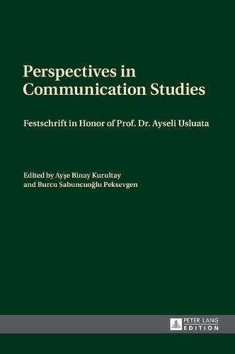 Perspectives in Communication Studies: Festschrift in Honor of Prof. Dr. Ayseli Usluata (Hardback)