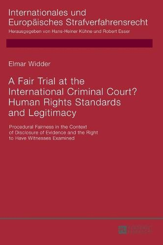 A Fair Trial at the International Criminal Court? Human Rights Standards and Legitimacy: Procedural Fairness in the Context of Disclosure of Evidence and the Right to Have Witnesses Examined - Internationales und Europaeisches Strafverfahrensrecht 14 (Hardback)