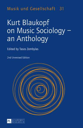 Kurt Blaukopf on Music Sociology - an Anthology: 2nd Unrevised Edition - Musik Und Gesellschaft 31 (Hardback)