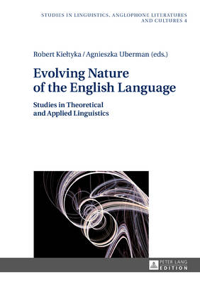 Evolving Nature of the English Language: Studies in Theoretical and Applied Linguistics - Studies in Linguistics, Anglophone Literatures and Cultures 4 (Hardback)