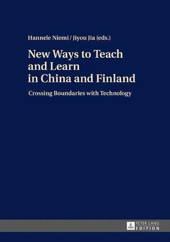New Ways to Teach and Learn in China and Finland: Crossing Boundaries with Technology (Hardback)