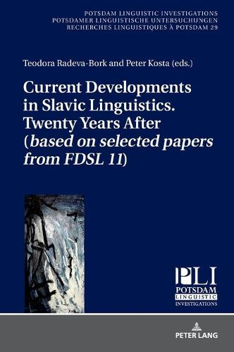 Current Developments in Slavic Linguistics. Twenty Years After (based on selected papers from FDSL 11) - Potsdam Linguistic Investigations 29 (Hardback)