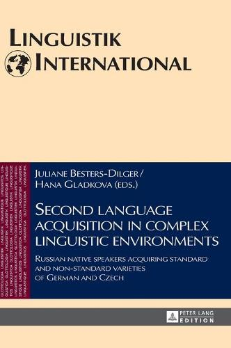 Second language acquisition in complex linguistic environments: Russian native speakers acquiring standard and non-standard varieties of German and Czech - Linguistik International 38 (Hardback)