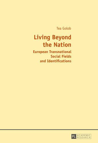 Living Beyond the Nation: European Transnational Social Fields and Identifications (Paperback)