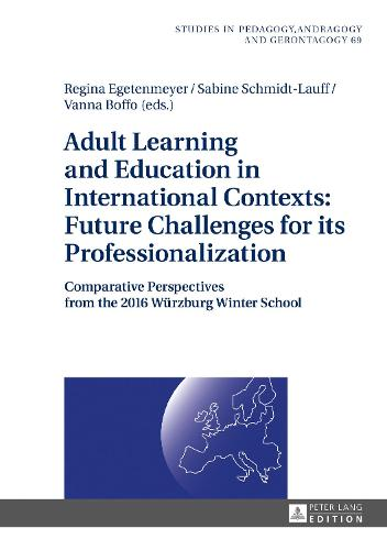 Cover Adult Learning and Education in International Contexts: Future Challenges for its Professionalization: Comparative Perspectives from the 2016 Wuerzburg Winter School - Studien zur Paedagogik, Andragogik und Gerontagogik / Studies in Pedagogy, Andragogy, and Gerontagogy 69