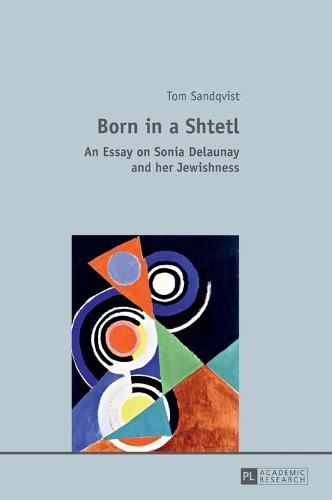 Born in a Shtetl: An Essay on Sonia Delaunay and her Jewishness (Hardback)