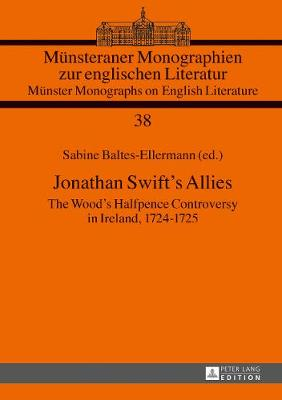 Jonathan Swift's Allies: The Wood's Halfpence Controversy in Ireland, 1724-1725. Second revised and augmented edition - Muensteraner Monographien zur englischen Literatur / Muenster Monographs on English Literature 38 (Hardback)