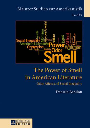 The Power of Smell in American Literature: Odor, Affect, and Social Inequality - Mainzer Studien Zur Amerikanistik 69 (Hardback)