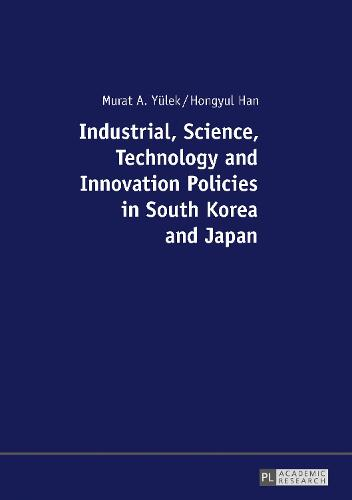 Industrial, Science, Technology and Innovation Policies in South Korea and Japan (Paperback)