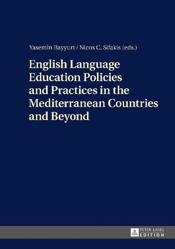 English Language Education Policies and Practices in the Mediterranean Countries and Beyond (Hardback)