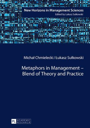 Metaphors in Management - Blend of Theory and Practice - New Horizons in Management Sciences 5 (Hardback)