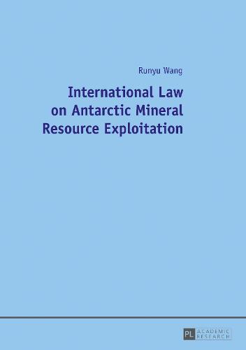 International Law on Antarctic Mineral Resource Exploitation (Paperback)