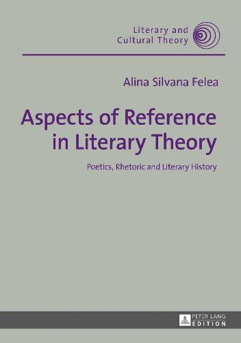 Aspects of Reference in Literary Theory: Poetics, Rhetoric and Literary History - Literary & Cultural Theory 50 (Hardback)