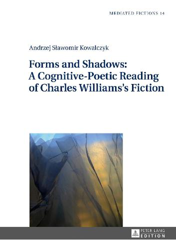Forms and Shadows: A Cognitive-Poetic Reading of Charles Williams's Fiction - Mediated Fictions 14 (Hardback)