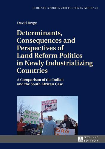 Determinants, Consequences and Perspectives of Land Reform Politics in Newly Industrializing Countries: A Comparison of the Indian and the South African Case - Berliner Studien Zur Politik in Afrika 20 (Hardback)