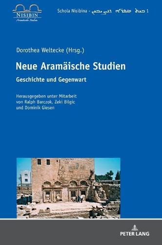 Neue Aramaeische Studien: Geschichte und Gegenwart - Schola Nisibina - Be? Sefro da-N?i?in 1 (Hardback)