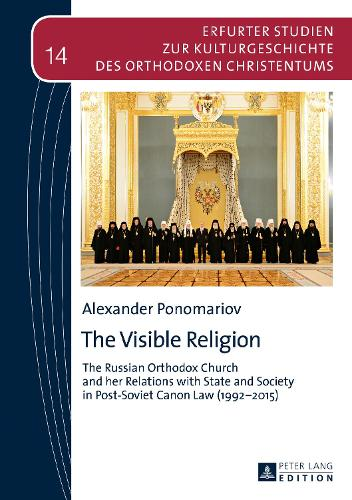 The Visible Religion: The Russian Orthodox Church and her Relations with State and Society in Post-Soviet Canon Law (1992-2015) - Erfurter Studien zur Kulturgeschichte des Orthodoxen Christentums 14 (Hardback)