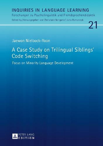 A Case Study on Trilingual Siblings' Code Switching: Focus on Minority Language Development - Inquiries in Language Learning 21 (Hardback)