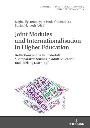 """Joint Modules and Internationalisation in Higher Education: Reflections on the Joint Module """"Comparative Studies in Adult Education and Lifelong Learning"""" - Studien zur Paedagogik, Andragogik und Gerontagogik / Studies in Pedagogy, Andragogy, and Gerontagogy 71 (Hardback)"""