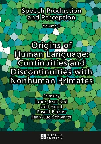 Origins of Human Language: Continuities and Discontinuities with Nonhuman Primates - Speech Production and Perception 4 (Hardback)