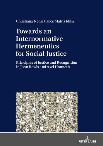 Towards an Internormative Hermeneutics for Social Justice: Principles of Justice and Recognition in John Rawls and Axel Honneth (Hardback)
