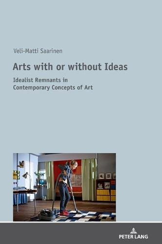 Arts with or without Ideas: Idealist Remnants in Contemporary Concepts of Art (Hardback)